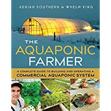 The Aquaponic Farmer: A Complete Guide to Building and Operating a Commercial Aquaponic System