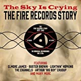 The Sky is Crying-The Fire Records Story-Various by Various (2014-02-01)