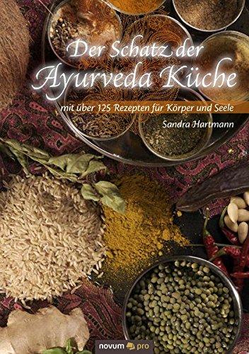Der Schatz der Ayurveda Küche: mit über 125 Rezepten für Körper und Seele