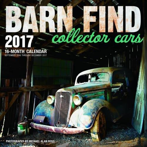 Barn Find Collector Cars 2017: 16-Month Calendar September 2016 Through December 2017