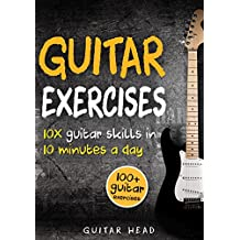 Guitar Exercises: 10x Guitar Skills in 10 Minutes a Day: An Arsenal of 100+ Exercises for All Areas (English Edition)