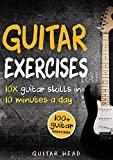 Guitar Exercises: 10x Guitar Skills in 10 Minutes a Day: An Arsenal of 100+ Exercises for All Areas (Guitar Exercises Mastery Book 2)