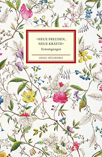»Neue Freuden, neue Kräfte«: Ermutigungen (Insel-Bücherei)