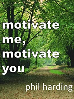 Motivate me, motivate you by [Harding, Phil]