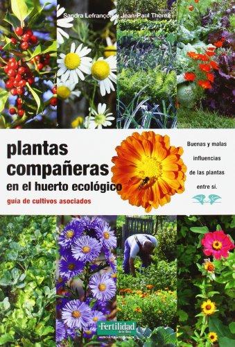 Plantas compañeras del huerto: guía de cultivos asociados (Guías para la Fertilidad de la Tierra) por Sandra Lefrançois