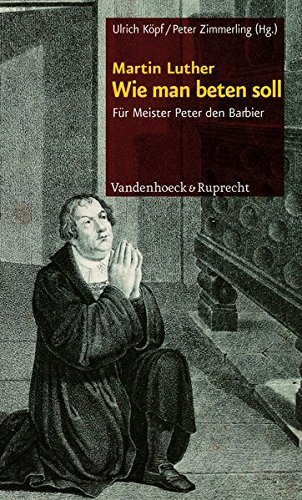 Wie Man Beten Soll: Fur Meister Peter Den Barbier by Martin Luther (2011-08-15)