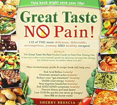 Great Taste No Pain: 112 of the Most Delicious, Delectable, Scrumptious, Yummy and Healthy Recipes