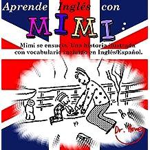 Aprende Inglés con Mimi: Mimi se ensucia. Una historia ilustrada con vocabulario incluido en Inglés/Español. (Mimi es-eng nº 4)