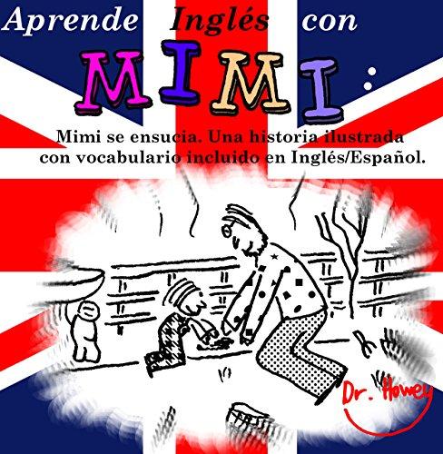 Aprende Inglés con Mimi: Mimi se ensucia. Una historia ilustrada con vocabulario incluido en Inglés/Español. (Mimi es-eng nº 4) por Dr. Howey