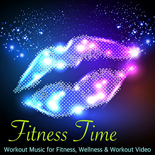 Fitness Time - Workout Music for Fitness, Wellness & Workout Video