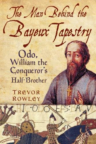 The Man Behind the Bayeux Tapestry: Odo, William the Conqueror's (Uk Kostüme Mittelalterliche Mens)