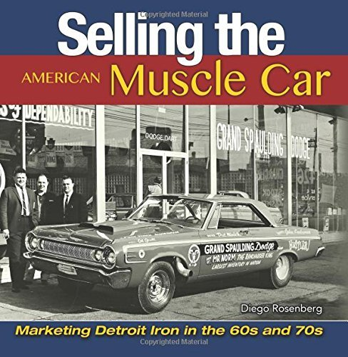 Selling the American Muscle Car: Marketing Detroit Iron in the 60s and 70s by Diego Rosenberg (2016-10-26)