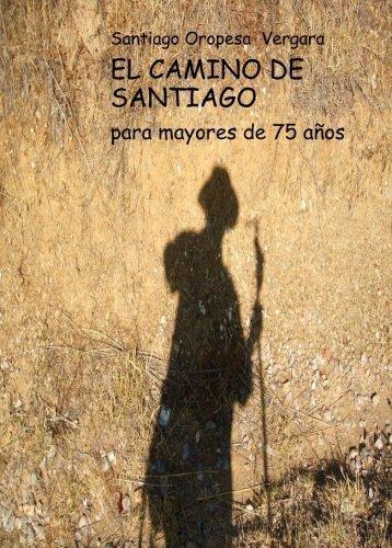 El Camino de Santiago: Para Mayores de 75 Anos (Spanish Edition) by Santiago Oropesa Vergara (2011-07-06)