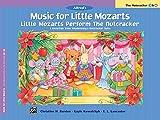 Music for Little Mozarts Little Mozarts Perform the Nutcracker: 8 Favorites form Tchaikovsky's Nutcracker Suite