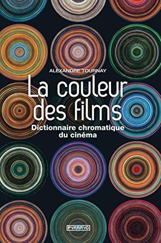 La couleur des films : Dictionnaire chromatique du cinéma par Alexandre Tournay