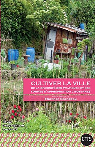 Cultiver la ville: De la diversité des pratiques et des formes d'appropriation citoyennes par Florence Brondeau