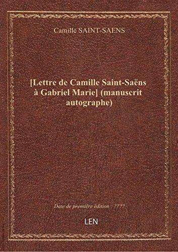 [Lettre de Camille Saint-Sans  Gabriel Marie] (manuscrit autographe)