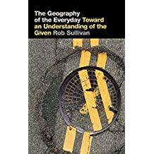 Geography of the Everyday: Toward an Understanding of the Given