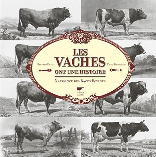 Les vaches ont une histoire : Naissance des races bovines par Bernard Denis, Emile Baudement