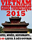 vietnam guide 2015 sites mus?es restaurants 140 lieux ? d?couvrir