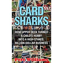 Card Sharks: How Upper Deck Turned a Child's Hobby into a High-Stakes, Billion-Dollar Business  (English Edition)