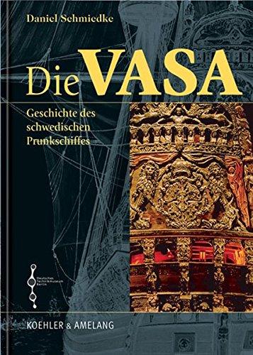 Die Vasa: Die Geschichte des schwedischen Prunkschiffes
