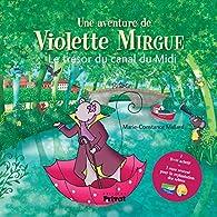 Une aventure de Violette Mirgue : Le trésor du canal du Midi par Marie-Constance Mallard
