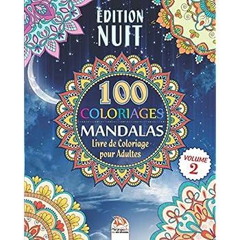 Coloriage Mandalas - Edition Nuit: Livre de Coloriage pour Adultes - 100 Mandalas à COLORIER - Volume 2
