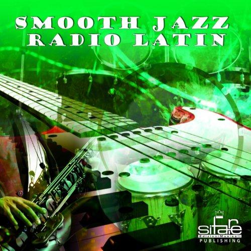 Smooth Jazz Radio Latin, Vol. 2 (Instrumental, Lounge Hotel And Bar, Latin Cafè) (Smooth Instrumental Jazz)