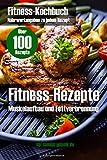 Fitness-Rezepte + Bilder + 25 Seiten Infos zum Muskelaufbau und Fettverbrennung: Fitness-Kochbuch für Fitness-Rezepte