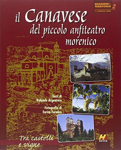 Il Canavese del piccolo anfiteatro morenico. Tra castelli e vigne. Ediz. illustrata (I quaderni del territorio)
