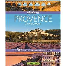 Highlights Provence mit Côte d'Azur: Die 50 Ziele, die Sie gesehen haben sollten. Aix-en-Provence, Camargue, Nizza, Verdonschlucht - Einstimmung, Tipps und Bilder in einem Reisebildband Südfrankreich