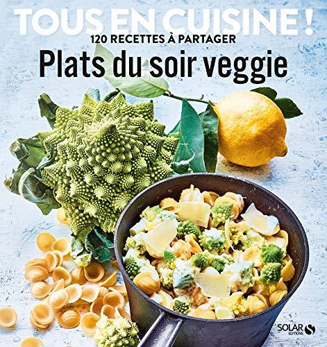 Plats du soir veggie - Tous en cuisine ! par COLLECTIF