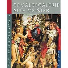 Gemäldegalerie Alte Meister. Deutsche Ausgabe: Meisterwerke aus Dresden