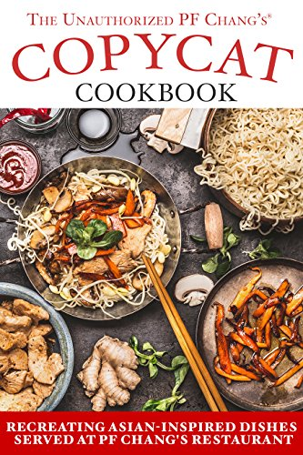the-unauthorized-copycat-cookbook-recreating-asian-inspired-dishes-served-at-pf-changsr-restaurant-e