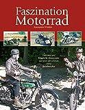 Faszination Motorrad: Oldtimer und klassische Motorräder aus neun Jahrzehnten sowie Reiseberichte