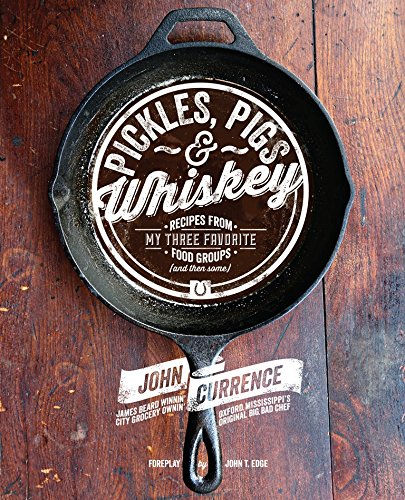 Pickles, Pigs & Whiskey: Recipes from My Three Favorite Food Groups and Then Some