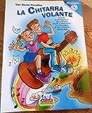 La chitarra volante. Metodo di introduzione alla chitarra facile e divertente in compagnia di due simpatici personaggi. Con CD Minus One