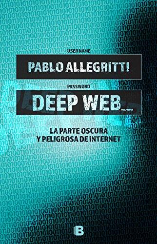 Deep Web: La parte oscura y peligrosa de internet (Caballo de fuego) de