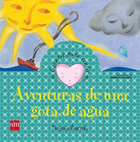 Aventuras de una gota de agua (Cuentos para sentir) por Begoña Ibarrola