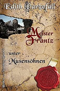 Meister Frantz unter Musensöhnen (Henker von Nürnberg 6)