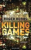 Killing Games: Thriller - Roger Hobbs