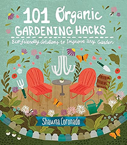 101 Organic Gardening Hacks: Eco-friendly Solutions to Improve Any
