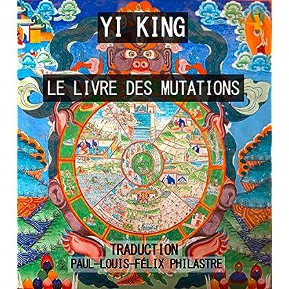 YI KING - Zhou Yi - Le Livre des Mutations - (traduit): Classique des changements