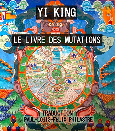 YI KING - Zhou Yi - Le Livre des Mutations - (traduit): Classique des changements par Fuxi