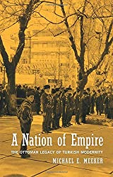 A Nation of Empire - The Ottoman Legacy of Turkish Modernity