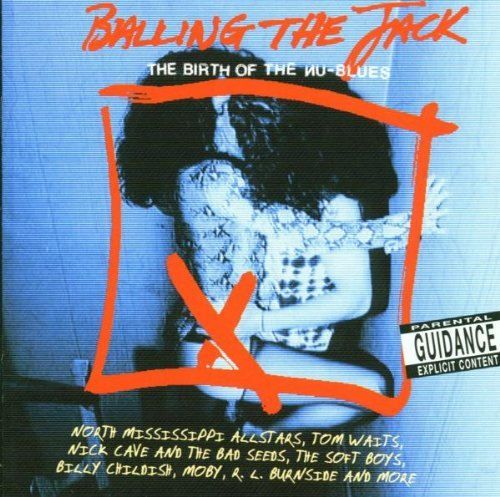 Balling the Jack: Birth of Nu-Blues by Various Artists - Balling Jack The