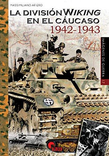 La División Wiking en el Cáucaso 1942-1943 (Imágenes de Guerra) por Antonio Carrasco García