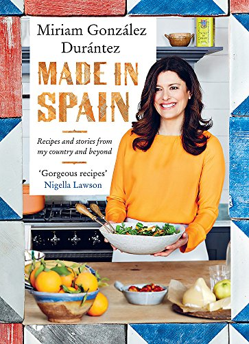 Made In Spain: Recipes and stories from my country and beyond por Miriam Gonzalez Durantez