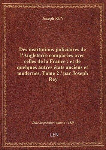 Des institutions judiciaires de l'Angleterre comparées avec celles de la France : et de quelques aut